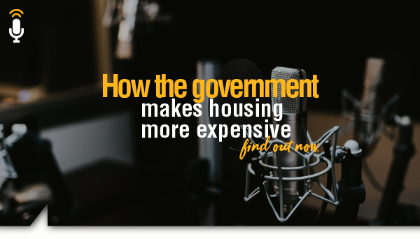 How the Government Makes Housing More Expensive