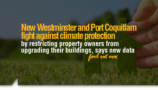 , New Westminster and Port Coquitlam Fight Against Climate Protection by Restricting Property Owners from Upgrading their Buildings, says New Data