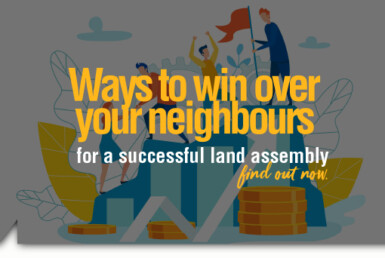, Ways to win over your neighbours for a successful land assembly