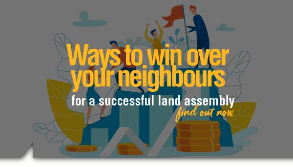 Ways to win over your neighbours for a successful land assembly